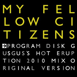 My Follow Citizens - Big Gun EP - Program Disk incl. GusGus's Hot Eruption 2010 Mix